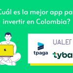 3 apps para invertir en Colombia Tyba Tpaga Ualet